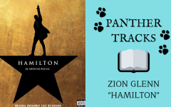 "Senior Zion Glenn recommends ""Hamilton"" in our first episode of Panther Tracks. The innovative musical soundtrack emphasizes hip hop and R&B, which  sparked Glenn's interest in musical theatre."