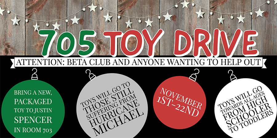 From Nov. 1 to Thanksgiving Break, Starr's Mill will host a toy drive for those still recovering from Hurricane Michael. All Beta Club members can bring both a receipt and a gift to room 703, so Mr. Spencer can sign off on hours.